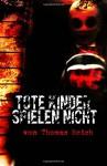 Tote Kinder spielen nicht - Thomas Reich