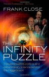 The Infinity Puzzle: The Personalities, Politics, and Extraordinary Science Behind the Higgs Boson. Frank Close - F.E. Close