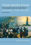 These United States: The Questions Of Our Past, Concise Edition, Volume 2: Since 1865 (Chapters 16 31) (3rd Edition) - Irwin Unger