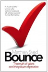 Bounce: The Myth of Talent and the Power of Practice - Matthew Syed