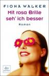 Mit Rosa Brille Seh' Ich Besser Roman - Fiona Walker, Britta Mümmler