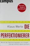 Die Perfektionierer : Warum der Optimierungswahn uns schadet - und wer wirklich davon profitiert - Klaus Werle