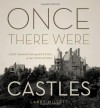 Once There Were Castles: Lost Mansions and Estates of the Twin Cities - Larry Millett