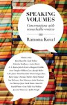 Speaking Volumes: Conversations with remarkable writers - Ramona Koval