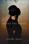 Under the Poppy - Kathe Koja