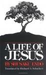 A Life of Jesus - Shūsaku Endō, Richard Schuchert