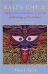 Kali's Child: The Mystical and the Erotic in the Life and Teachings of Ramakrishna - Jeffrey J. Kripal