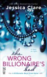 The Wrong Billionaire's Bed (Billionaire Boys Club Novel) - Jessica Clare
