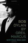 Bob Dylan: Writings, 1968-2010 - Greil Marcus