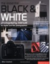 The Essential Black & White Photography Manual: For Digital and Film Photographers - Mike Crawford