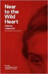 Near to the Wild Heart - Clarice Lispector, Alison Entrekin, Benjamin Moser
