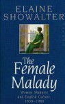 The Female Malady: Women, Madness and English Culture 1830-1980 - Elaine Showalter