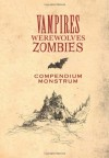 Vampires, Werewolves, Zombies Compendium Monstrum: From the Papers of Herr Doktor Max Sturm & Baron Ludwig Von Drang - Bruce Waldman, David Lindroth, Margaret Rubiano