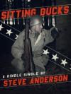 Sitting Ducks (Kindle Single) - Steve Anderson
