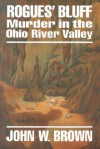 Rogues' Bluff: Murder In The Ohio River Valley (Mysteries & Horror) - John W. Brown