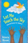 Let Me Touch The Sky: Selected Poems For Children - Valerie Bloom, Ashley Bloom