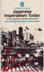 Japanese Imperialism Today: Co-Prosperity In Greater East Asia - Jon Halliday, Gavan McCormack