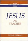 Jesus as Teacher - Pheme Perkins