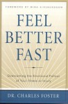 Feel Better Fast: Overcoming The Emotional Fallout Of Your Illness Or Injury - Charles Foster