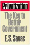 Privatization: The Key To Better Government - Emanuel S. Savas