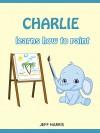 Books For Kids : Charlie The Smart Elephant learns how to paint (FREE BONUS) (Bedtime Stories for Kids Ages 2 - 10) (Books for kids, Children's Books, ... Books for Kids age 2-10, Beginner Readers) - Jeff Harris