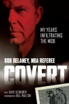 Covert: My Years Infiltrating the Mob - Bob Delaney, Dave Scheiber, Bill Walton