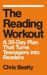 The Reading Workout: A 30-Day Plan That Turns Teenagers into Readers - Chris Beatty