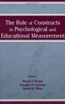 The Role of Constructs in Psychological and Educational Measurement - Douglas N. Jackson, Henry I. Braun, David E. Wiley