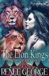 The Lion Kings (Part One) a BBW Lion Shapeshifter Romance: One Curvy Woman with a Psychic Gift. Two Alpha Lion Kings. One sexy adventure. (Alpha/Lion-Shifter Romance Ménage serial Book 1) - Renee George
