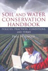 Soil and Water Conservation Handbook: Policies, Practices, Conditions, and Terms (Sustainable Food, Fiber, and Forestry Systems) - Paul W. Unger