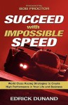 Succeed with Impossible Speed: World Class Racing Strategies to Create High Performance in Your Life and Business - Edrick Dunand, Bob Proctor