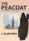 The Peacoat: A Rick Morgan Mystery - G. William Parker