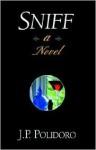 Sniff- A Novel - J. P. Polidoro