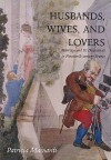 Husbands, Wives and Lovers: Marriage and Its Discontents in Nineteenth-Century France - Patricia Mainardi