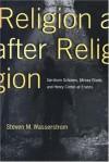 Religion after Religion: Gershom Scholem, Mircea Eliade, and Henry Corbin at Eranos: Gerschom Scholem, Mircea Eliade and Henry Corbin at Eranos - Steven M. Wasserstrom