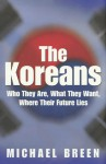 The Koreans: America's Troubled Relations with North and South Korea - Michael Breen