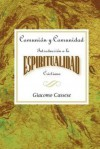 Comunion y Comunidad Una Introduccion a la Espiritualidad Cristiana AETH: Communion and Community An Introduction to Christian Spirituality Spanish - Abingdon Press
