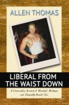 Liberal From The Waist Down - Allen Thomas