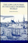 The Low Countries in the Early Modern World - Herman Van Der Wee