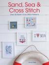 Sand, Sea and Cross Stitch: Over 50 stylish cross stitch patterns - Anna Field