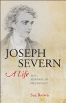 Joseph Severn, a Life: The Rewards of Friendship - Sue Brown