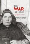 The War at Home: Women and families in the Anglo-Boer War - Helen Bradford, Zelda Rowan, Elizabeth van Heyningen, Bill Nasson, Albert Grundlingh