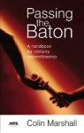 Passing the Baton: A Handbook for Ministry Apprenticeship - Colin Marshall