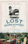 Lost Shreveport (LA): Vanishing Scenes from the Red River Valley (Vintage Images Lost) - Gary D. Joiner, Ernie Roberson