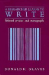 A Researcher Learns to Write - Donald H. Graves