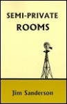Semi-Private Rooms (Kenneth Patchen Competition Series) - Jim Sanderson