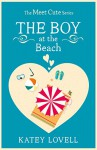 The Boy at the Beach: A Short Story (The Meet Cute) - Katey Lovell