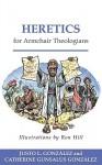 Heretics for Armchair Theologians - Justo L. González, Catherine Gunsalus Gonzalez