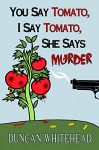 You Say Tomato, I Say Tomato, She Says Murder: A Fun Dark Comedy Mystery - Duncan Whitehead