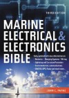 Marine Electrical and Electronics Bible: Fully Updated, with New Information on Batteries, Charging Systems, Wiring, Lightning and Corrosion ... GMDSS, GSP, Rada and Much More... - John C. Payne